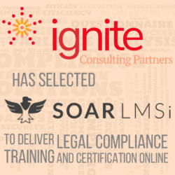 Ignite Consulting Partners Has Selected Soarlms.com to deliver legal compliance training and certification online